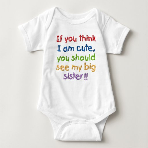 If you think I'm cute you should see my big sister Tees