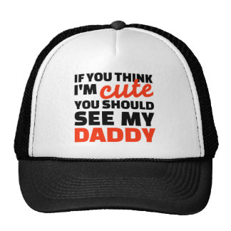 If you think I'm cute you should see my daddy Mesh Hats