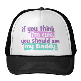 If You Think Im Cute You Should See My Daddy Trucker Hat