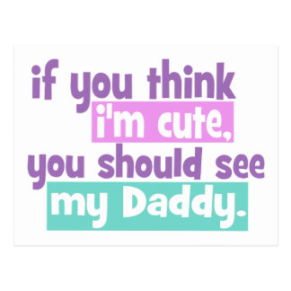 If You Think Im Cute You Should See My Daddy Postcard