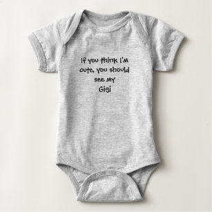 6cbdb1b2e If you think I'm cute you should see my Gigi Baby Bodysuit