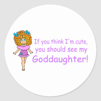 If You Think Im Cute You Should See My Goddaugher Classic Round Sticker