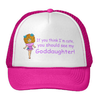 If You Think Im Cute You Should See My Goddaugher Trucker Hat