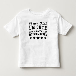 1cfe4bac If You Think I'm Cute You Should See My Godmother Toddler T-shirt