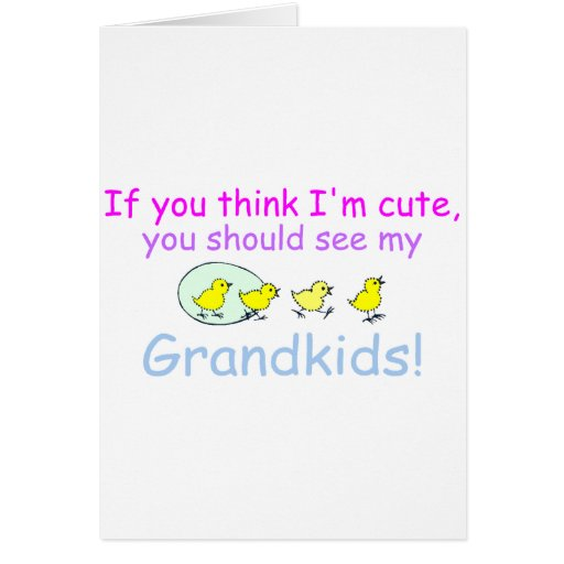 If You think Im Cute You Should See My Grandkids Greeting Card
