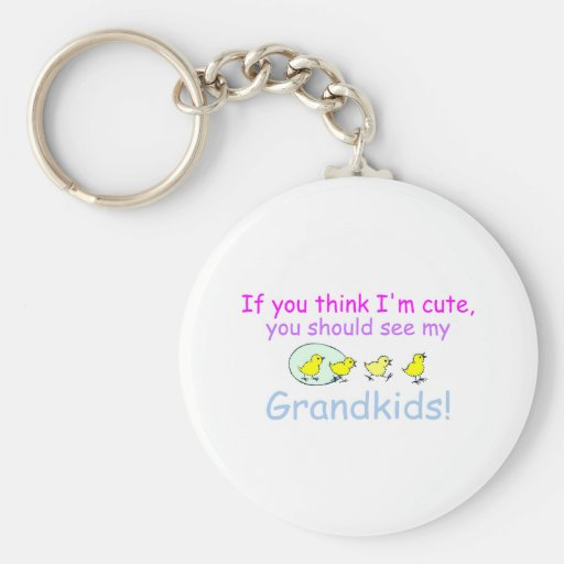 If You think Im Cute You Should See My Grandkids Key Chains