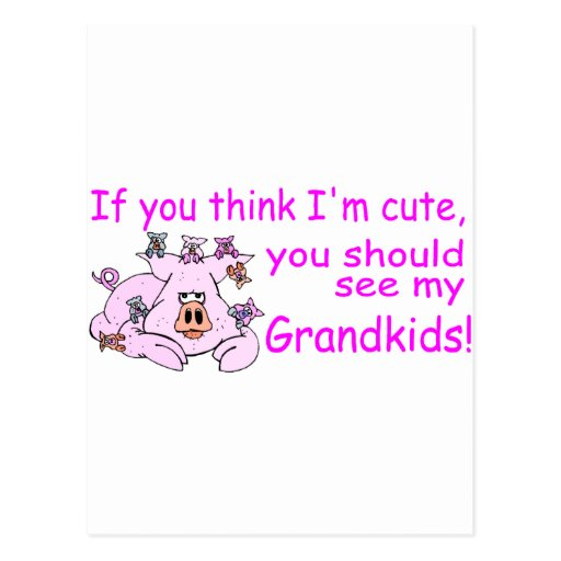 If You Think Im Cute You Should See My Grandkids P Postcard