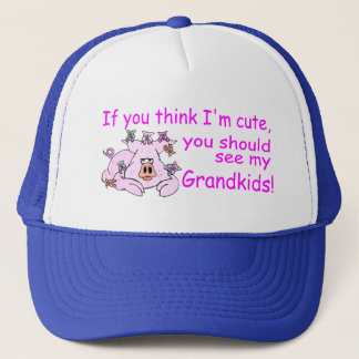 If You Think Im Cute You Should See My Grandkids P Trucker Hat