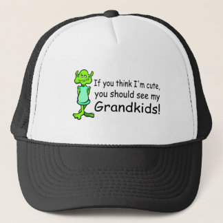 If You Think Im Cute You Should See My Grandkids Trucker Hat