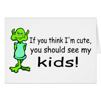 If You Think Im Cute You Should See My Kids Alien Card