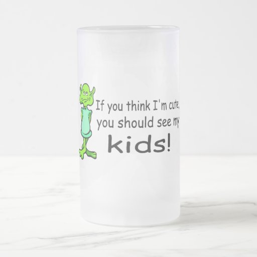 If You Think Im Cute You Should See My Kids Alien Mug