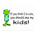 If You Think Im Cute You Should See My Kids Alien Postcard