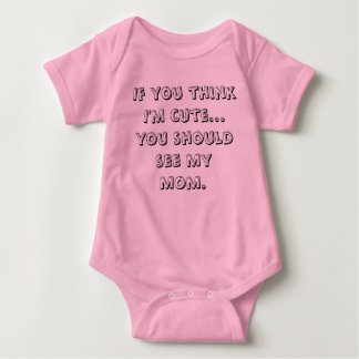 If you think I'm cute...you should see my mom. Baby Bodysuit