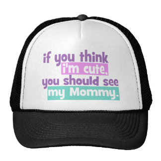 If you think I'm Cute You Should See my Mommy Trucker Hat