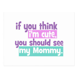 If you think Im Cute You Should See my Mommy Postcards