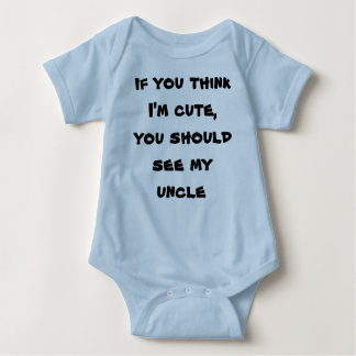 If you think I'm cute, you should see my uncle Baby Bodysuit