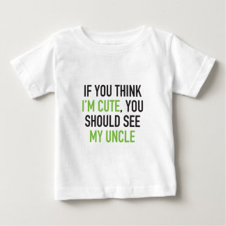 If you think I'm cute, you should see my uncle Tee Shirt