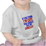 If you think I'm cute, you should see my Uncle! Tees