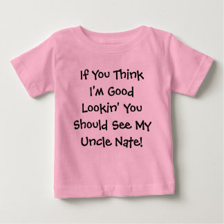 If You Think I'm Good Lookin' You Should See My... Baby T-Shirt