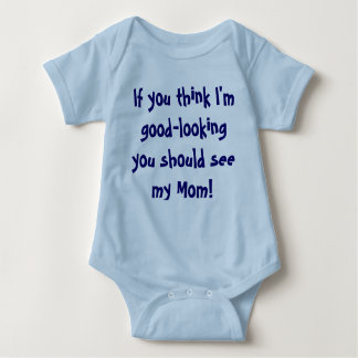 If you think I'm good-looking you should see my... Baby Bodysuit