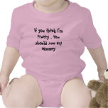 If you think I'm Pretty , You should see my Mommy Tee Shirt