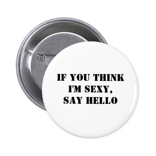 If You Think I'm Sexy, Say Hello 2 Inch Round Button