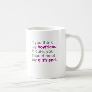 If you think my boyfriend is cute you should see m coffee mug