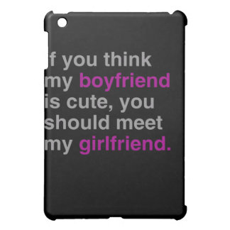 If you think my boyfriend is cute you should see m iPad mini cases