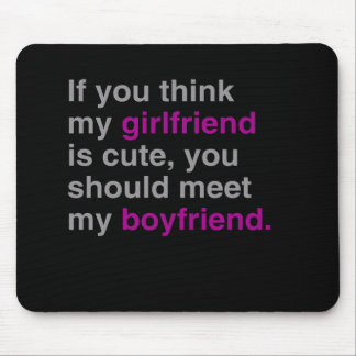If you think my girlfriend is cute mouse pad