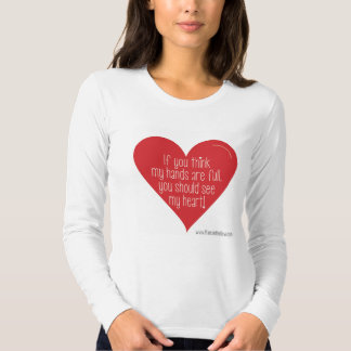 If You Think My Hands Are Full, You Should See... T-shirt