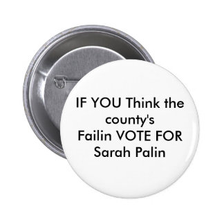 IF YOU Think the county'sFailin VOTE FOR Sarah ... Pinback Button