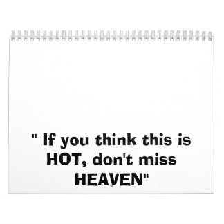 """ If you think this is HOT, don't miss HEAVEN"" Calendar"