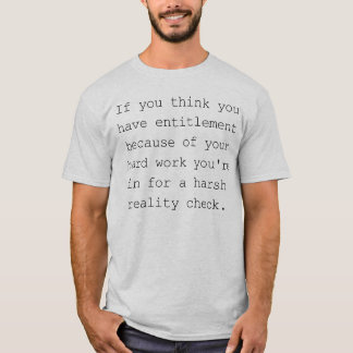 If You Think You Have Entitlement T-Shirt