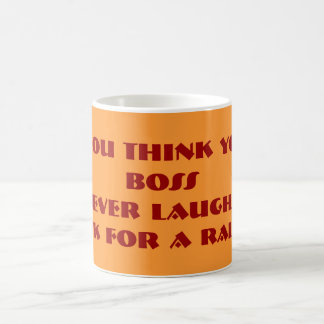 If you think your boss never laughs, classic white coffee mug