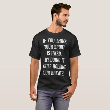 Beach Themed If You Think Your Sport is Hard Hold Your Breath T-Shirt
