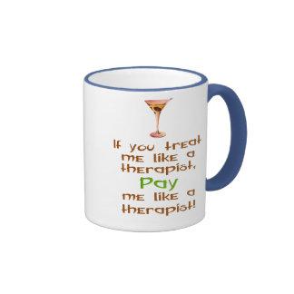 If you treat me like a therapist ringer mug