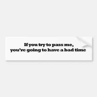 If you try to pass me, you're going to have a bad car bumper sticker
