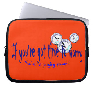 If You ve Got Time to Worry Laptop Computer Sleeve