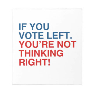 IF YOU VOTE LEFT YOU RE NOT THINKING RIGHT png Scratch Pad