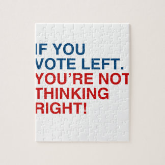IF YOU VOTE LEFT YOU RE NOT THINKING RIGHT PUZZLES