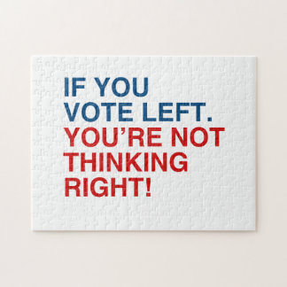 IF YOU VOTE LEFT YOU RE NOT THINKING RIGHT PUZZLE