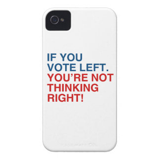 IF YOU VOTE LEFT YOU'RE NOT THINKING RIGHT.png Case-Mate iPhone 4 Case