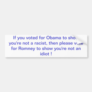 If you voted for Obama to show you're not a rac... Bumper Sticker