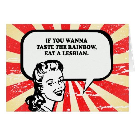 IF YOU WANNA TASTE THE RAINBOW - EAT A LESBIAN T-s Greeting Card