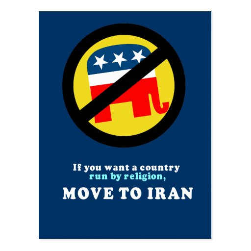 If you want a country run by religion move to Iran Postcards