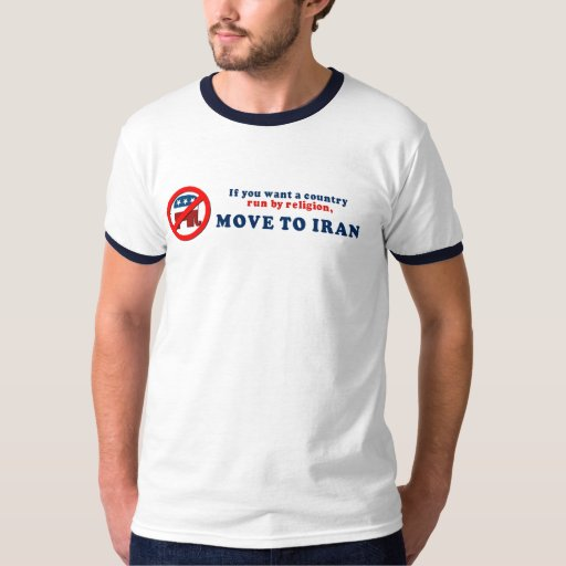 If you want a country run by religion move to Iran Tees