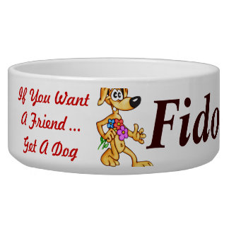 If You Want A Friend Customized Dog Bowls