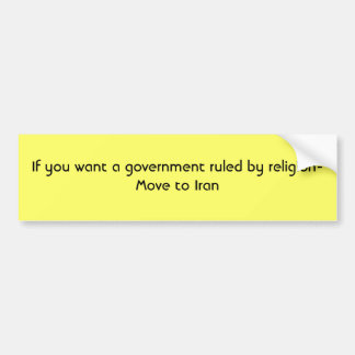 If you want a government ruled by religion- Mov... Bumper Sticker