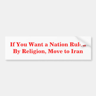 If You Want a Nation Ruled By Religion, Move Bumper Sticker