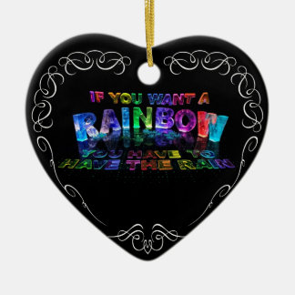 If You Want a Rainbow You Have to Have the Rain Ceramic Ornament